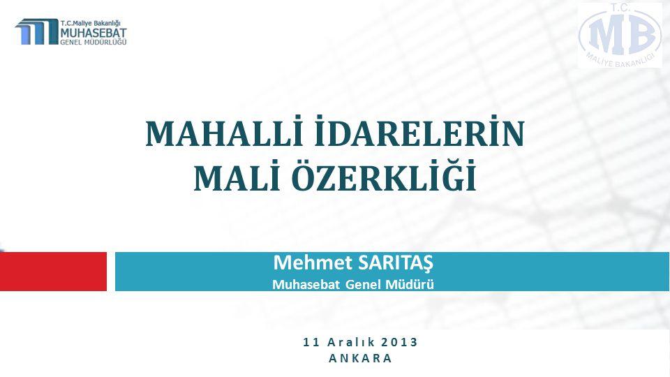 MAHALLİ İDARELERİN MALİ ÖZERKLİĞİ Mehmet SARITAŞ Muhasebat Genel Müdürü 11 Aralık 2013 ANKARA