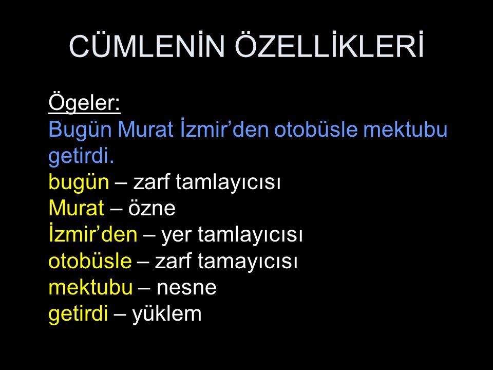 CÜMLENİN ÖZELLİKLERİ Ögeler: Bugün Murat İzmir'den otobüsle mektubu getirdi.