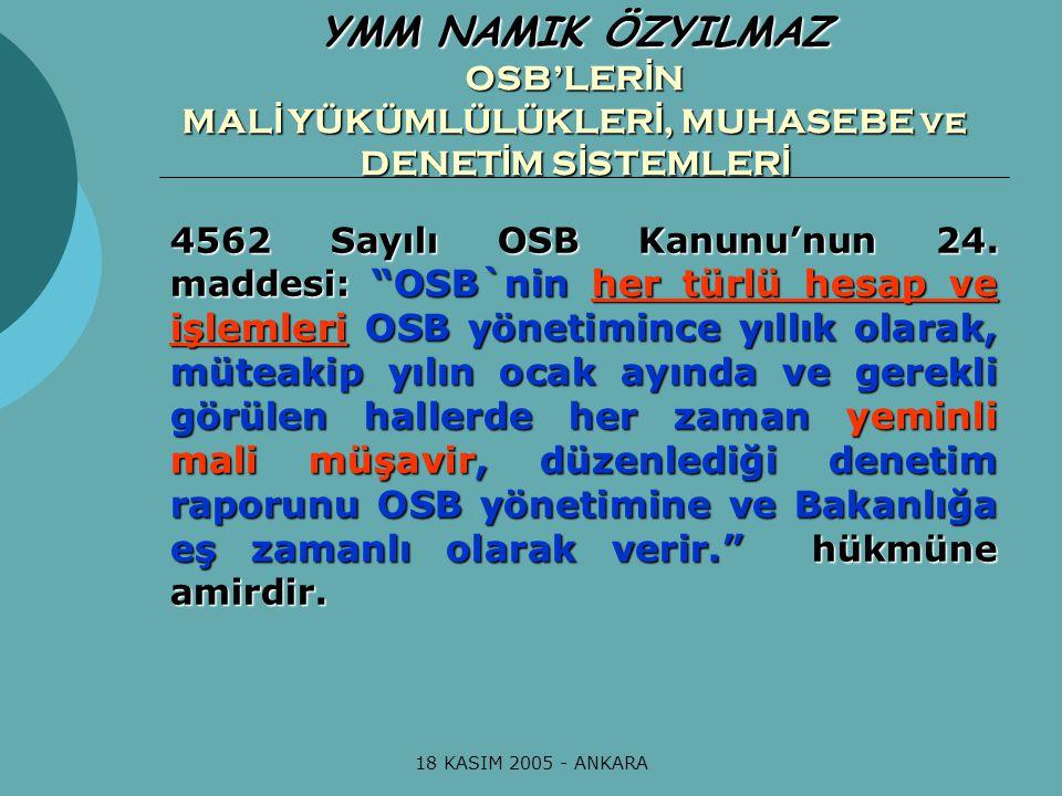 """18 KASIM 2005 - ANKARA 4562 Sayılı OSB Kanunu'nun 24. maddesi: """"OSB`nin her türlü hesap ve işlemleri OSB yönetimince yıllık olarak, müteakip yılın oca"""