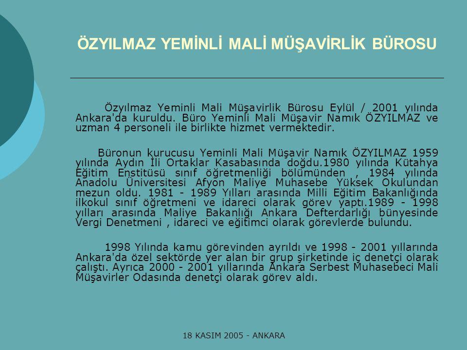 18 KASIM 2005 - ANKARA ÖZYILMAZ YEMİNLİ MALİ MÜŞAVİRLİK BÜROSU Özyılmaz Yeminli Mali Müşavirlik Bürosu Eylül / 2001 yılında Ankara'da kuruldu. Büro Ye