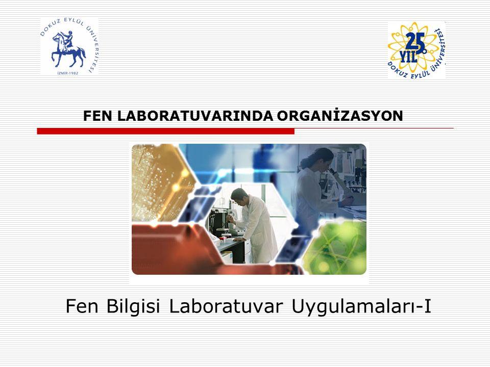 FEN LABORATUVARINDA ORGANİZASYON Fen Bilgisi Laboratuvar Uygulamaları-I