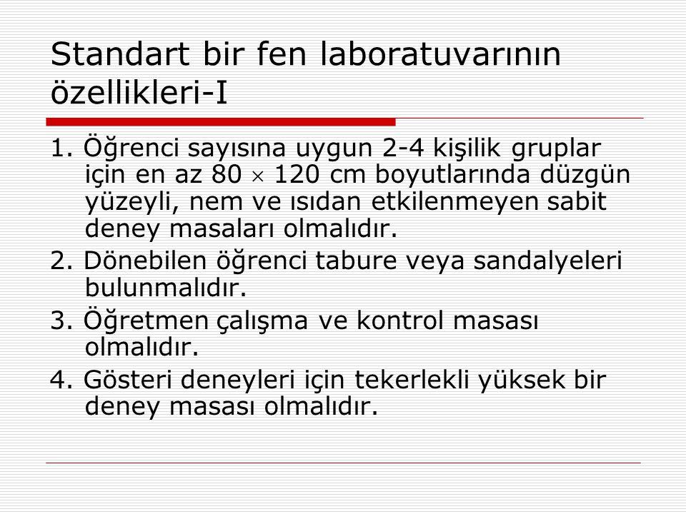 Standart bir fen laboratuvarının özellikleri-I 1. Öğrenci sayısına uygun 2-4 kişilik gruplar için en az 80  120 cm boyutlarında düzgün yüzeyli, nem v