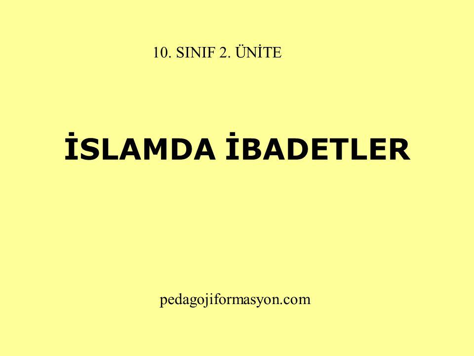 İSLAMDA İBADETLER pedagojiformasyon.com 10. SINIF 2. ÜNİTE