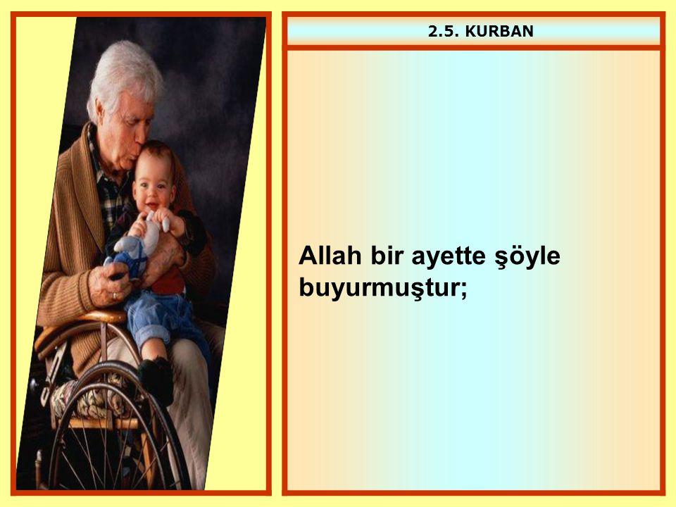 2.5. KURBAN Allah bir ayette şöyle buyurmuştur;