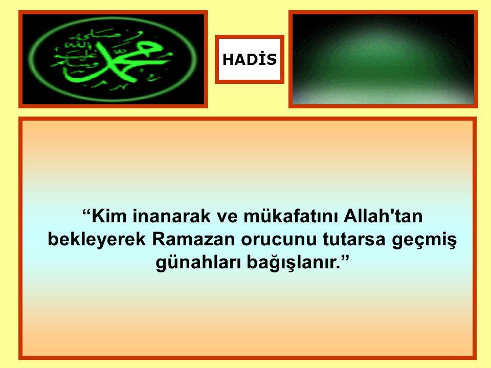"""""""Kim inanarak ve mükafatını Allah'tan bekleyerek Ramazan orucunu tutarsa geçmiş günahları bağışlanır."""" HADİS"""