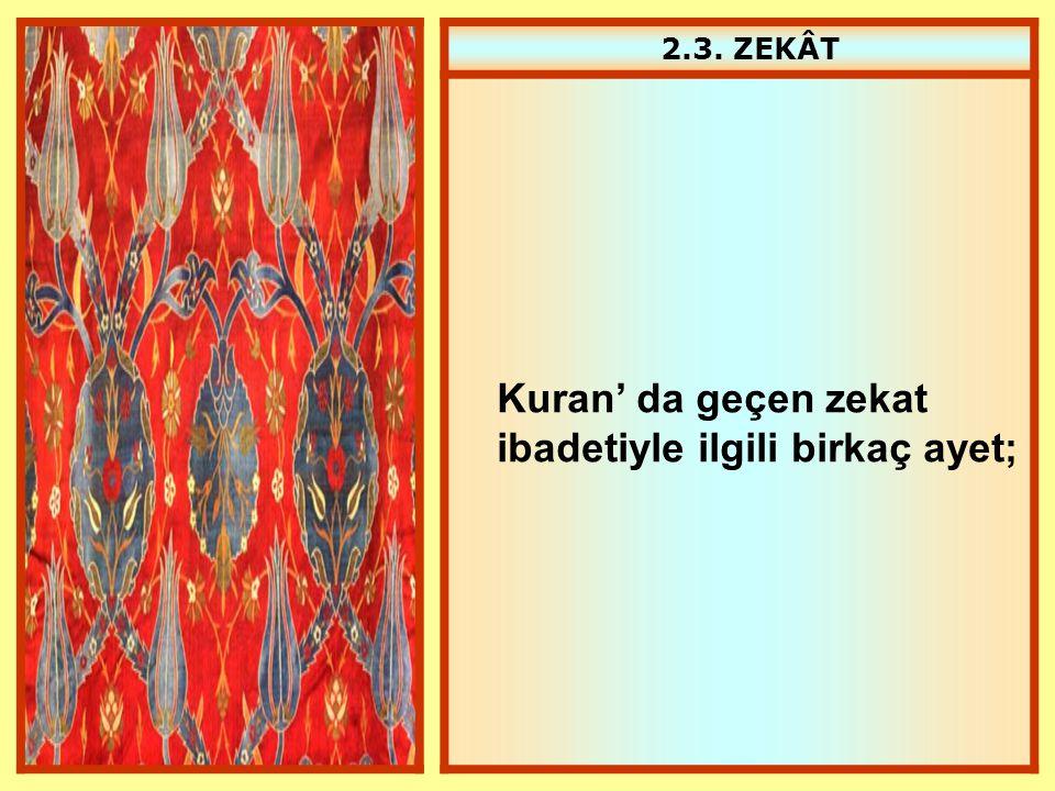 2.3. ZEKÂT Kuran' da geçen zekat ibadetiyle ilgili birkaç ayet;