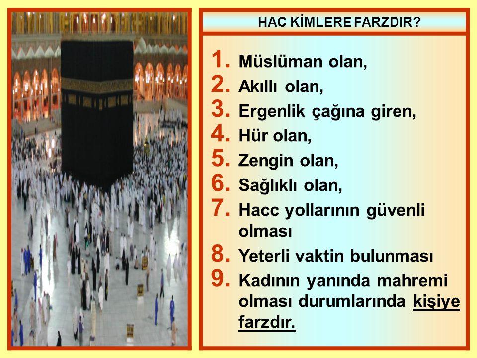 HAC KİMLERE FARZDIR? 1. Müslüman olan, 2. Akıllı olan, 3. Ergenlik çağına giren, 4. Hür olan, 5. Zengin olan, 6. Sağlıklı olan, 7. Hacc yollarının güv