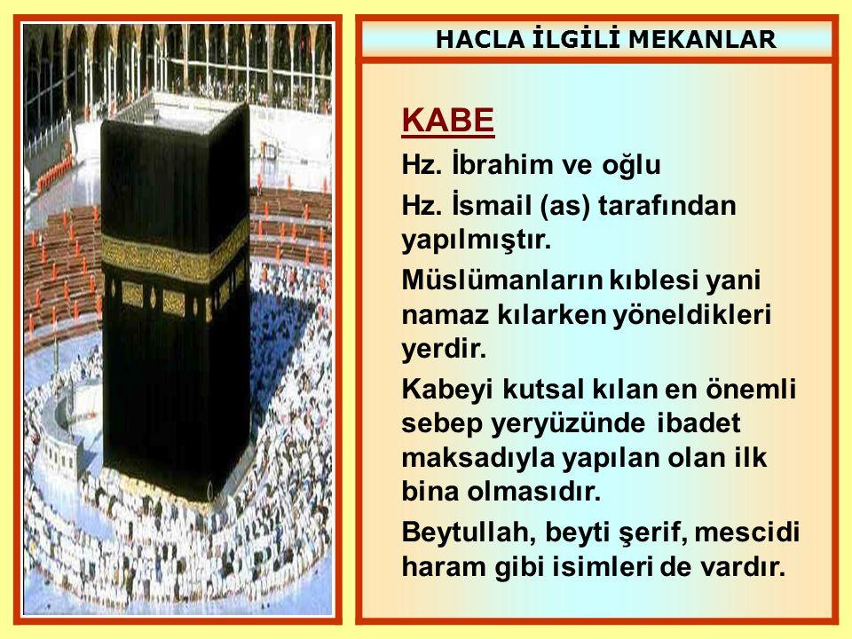 KABE Hz. İbrahim ve oğlu Hz. İsmail (as) tarafından yapılmıştır. Müslümanların kıblesi yani namaz kılarken yöneldikleri yerdir. Kabeyi kutsal kılan en