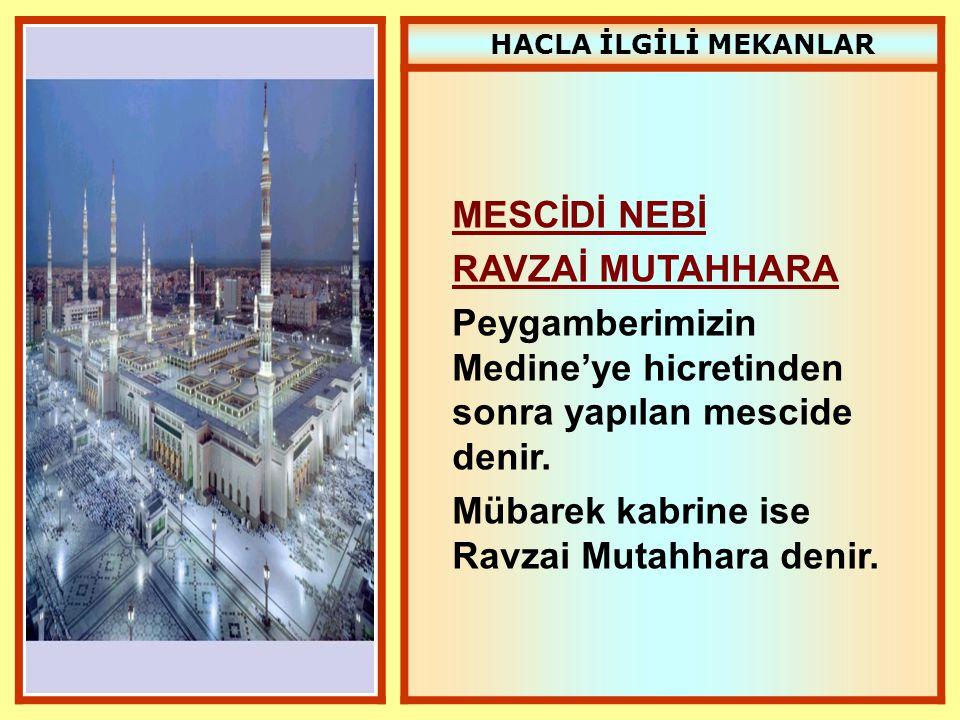 HACLA İLGİLİ MEKANLAR MESCİDİ NEBİ RAVZAİ MUTAHHARA Peygamberimizin Medine'ye hicretinden sonra yapılan mescide denir. Mübarek kabrine ise Ravzai Muta