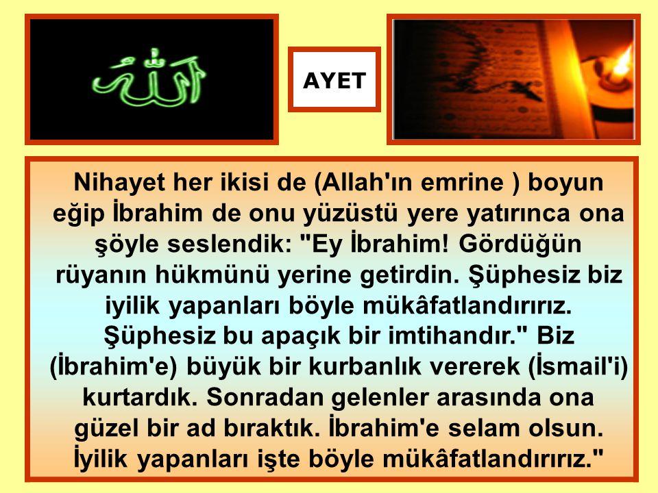Nihayet her ikisi de (Allah'ın emrine ) boyun eğip İbrahim de onu yüzüstü yere yatırınca ona şöyle seslendik: