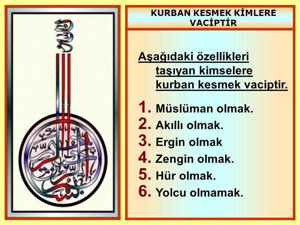 KURBAN KESMEK KİMLERE VACİPTİR Aşağıdaki özellikleri taşıyan kimselere kurban kesmek vaciptir. 1. Müslüman olmak. 2. Akıllı olmak. 3. Ergin olmak 4. Z