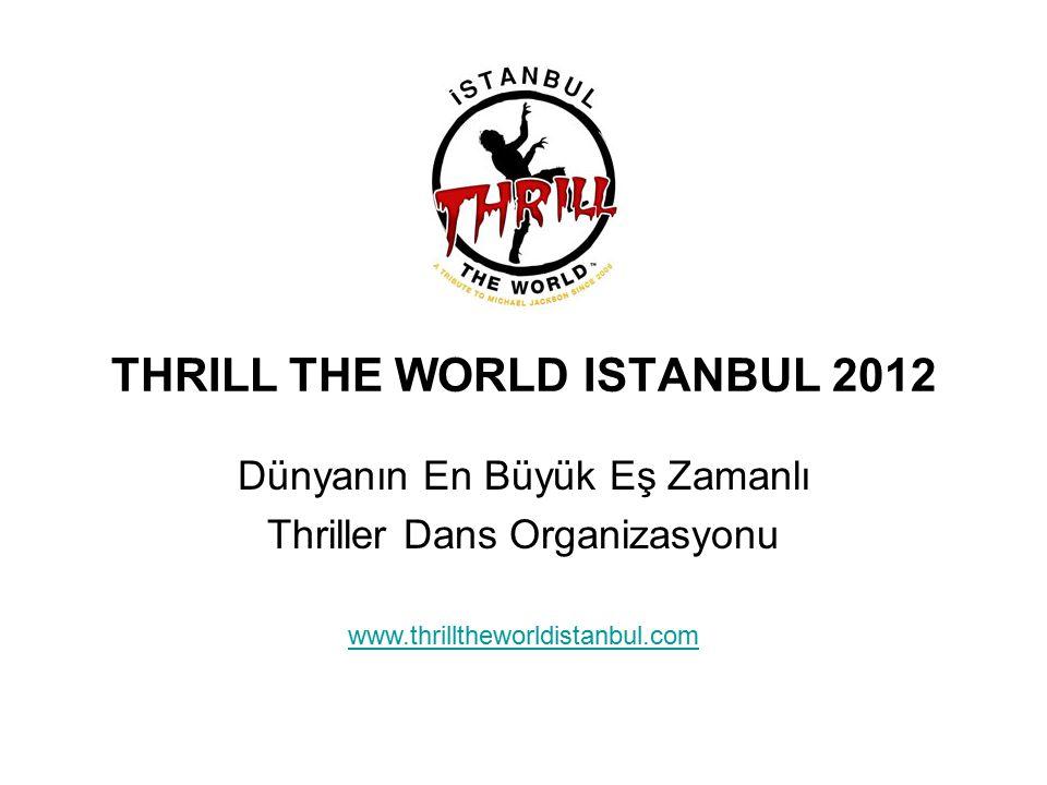 THRILL THE WORLD ISTANBUL 2012 Dünyanın En Büyük Eş Zamanlı Thriller Dans Organizasyonu www.thrilltheworldistanbul.com