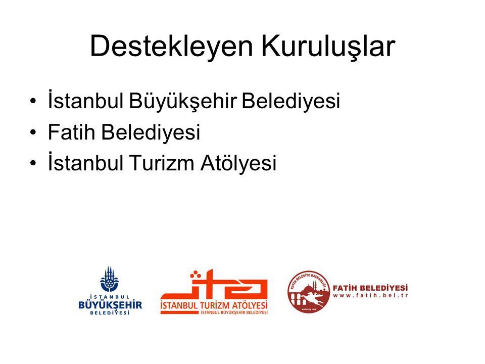 Destekleyen Kuruluşlar İstanbul Büyükşehir Belediyesi Fatih Belediyesi İstanbul Turizm Atölyesi