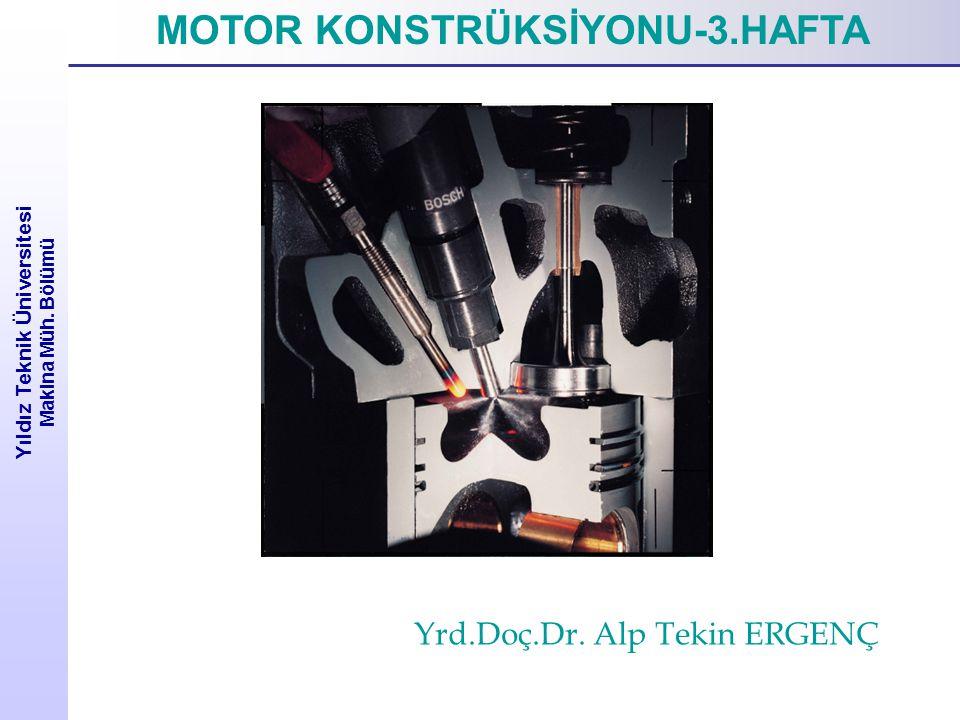 Yıldız Teknik Üniversitesi Makina Müh. Bölümü MOTOR KONSTRÜKSİYONU-3.HAFTA Yrd.Doç.Dr. Alp Tekin ERGENÇ
