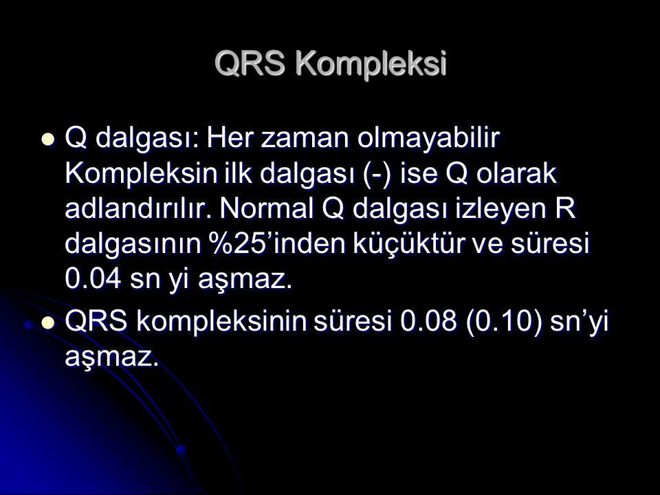 QRS Kompleksi Q dalgası: Her zaman olmayabilir Kompleksin ilk dalgası (-) ise Q olarak adlandırılır. Normal Q dalgası izleyen R dalgasının %25'inden k