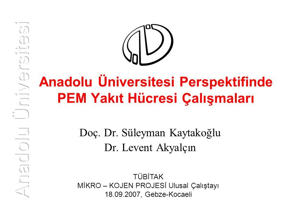 Anadolu Üniversitesi Perspektifinde PEM Yakıt Hücresi Çalışmaları Doç. Dr. Süleyman Kaytakoğlu Dr. Levent Akyalçın TÜBİTAK MİKRO – KOJEN PROJESİ Ulusa