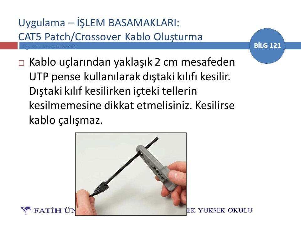 BİLG 121 Uygulama – İŞLEM BASAMAKLARI: CAT5 Patch/Crossover Kablo Oluşturma  Kablo uçlarından yaklaşık 2 cm mesafeden UTP pense kullanılarak dıştaki kılıfı kesilir.