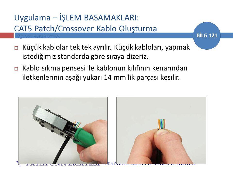 BİLG 121 Uygulama – İŞLEM BASAMAKLARI: CAT5 Patch/Crossover Kablo Oluşturma  Küçük kablolar tek tek ayrılır. Küçük kabloları, yapmak istediğimiz stan