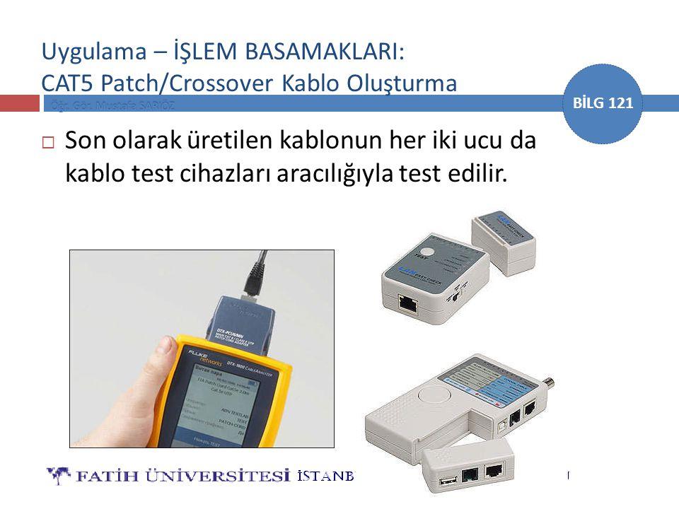 BİLG 121 Uygulama – İŞLEM BASAMAKLARI: CAT5 Patch/Crossover Kablo Oluşturma  Son olarak üretilen kablonun her iki ucu da kablo test cihazları aracılı