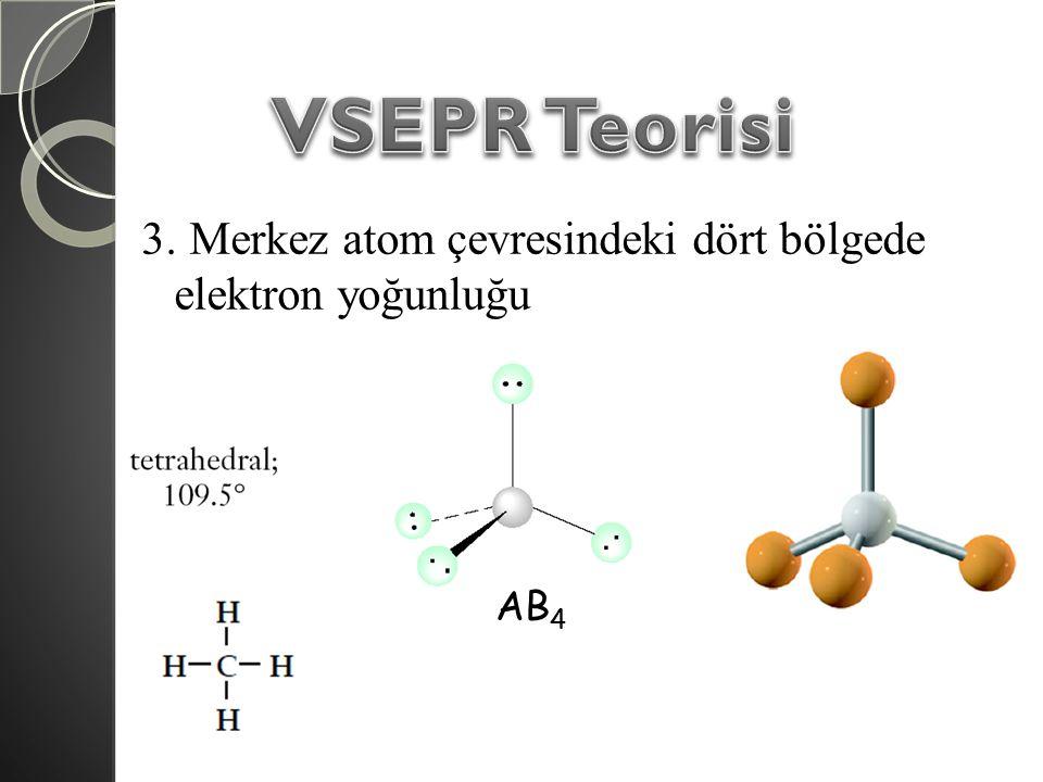 3. Merkez atom çevresindeki dört bölgede elektron yoğunluğu AB 4