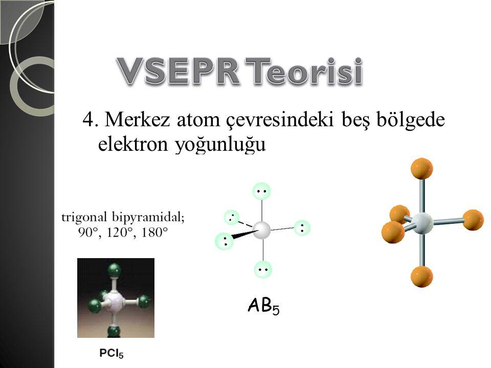 4. Merkez atom çevresindeki beş bölgede elektron yoğunluğu AB 5