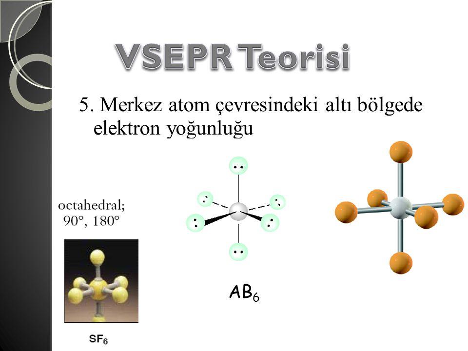 5. Merkez atom çevresindeki altı bölgede elektron yoğunluğu AB 6