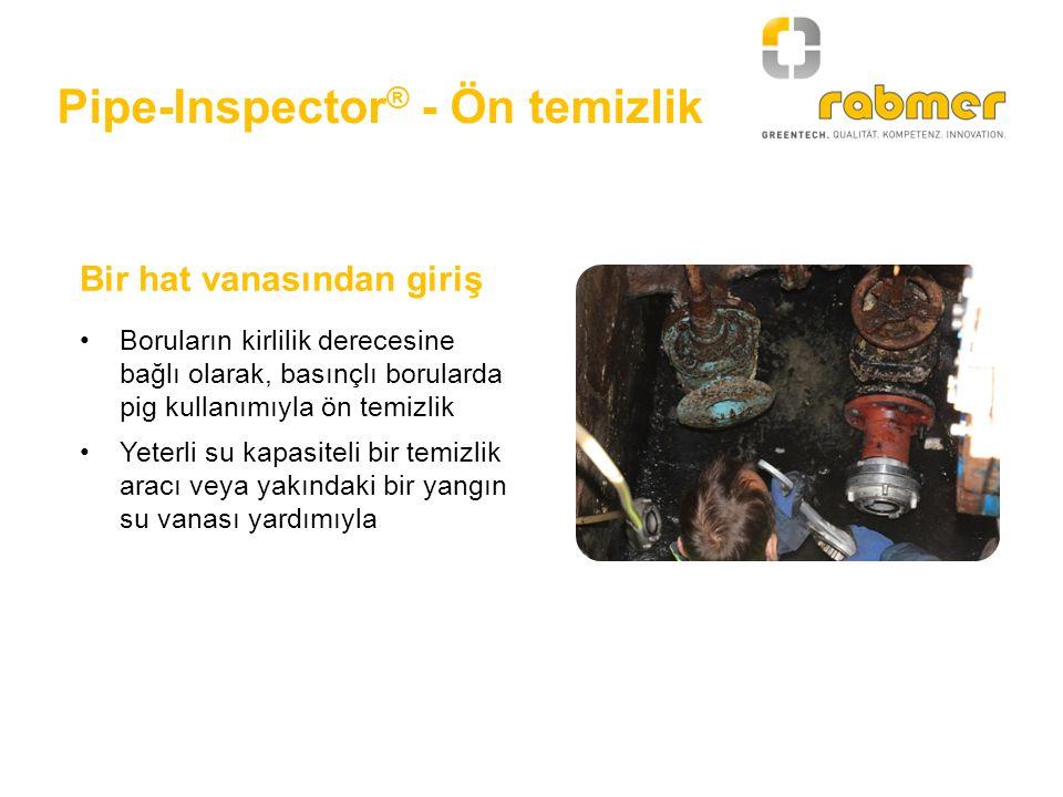 Pipe-Inspector ® - Ön temizlik Boruların kirlilik derecesine bağlı olarak, basınçlı borularda pig kullanımıyla ön temizlik Yeterli su kapasiteli bir t