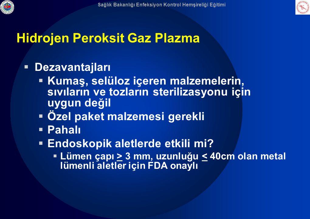 Sağlık Bakanlığı Enfeksiyon Kontrol Hemşireliği Eğitimi Hidrojen Peroksit Gaz Plazma  Dezavantajları  Kumaş, selüloz içeren malzemelerin, sıvıların