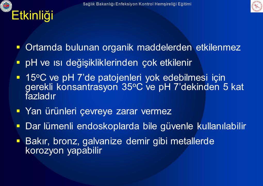 Sağlık Bakanlığı Enfeksiyon Kontrol Hemşireliği Eğitimi Etkinliği  Ortamda bulunan organik maddelerden etkilenmez  pH ve ısı değişikliklerinden çok