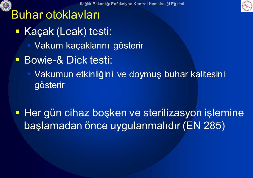 Sağlık Bakanlığı Enfeksiyon Kontrol Hemşireliği Eğitimi Buhar otoklavları  Kaçak (Leak) testi:  Vakum kaçaklarını gösterir  Bowie-& Dick testi:  V