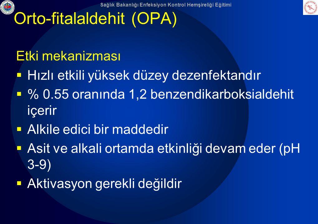 Sağlık Bakanlığı Enfeksiyon Kontrol Hemşireliği Eğitimi Orto-fitalaldehit (OPA) Etki mekanizması  Hızlı etkili yüksek düzey dezenfektandır  % 0.55 o