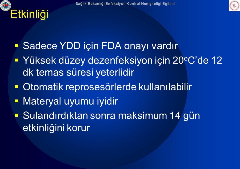 Sağlık Bakanlığı Enfeksiyon Kontrol Hemşireliği Eğitimi Etkinliği  Sadece YDD için FDA onayı vardır  Yüksek düzey dezenfeksiyon için 20 o C'de 12 dk