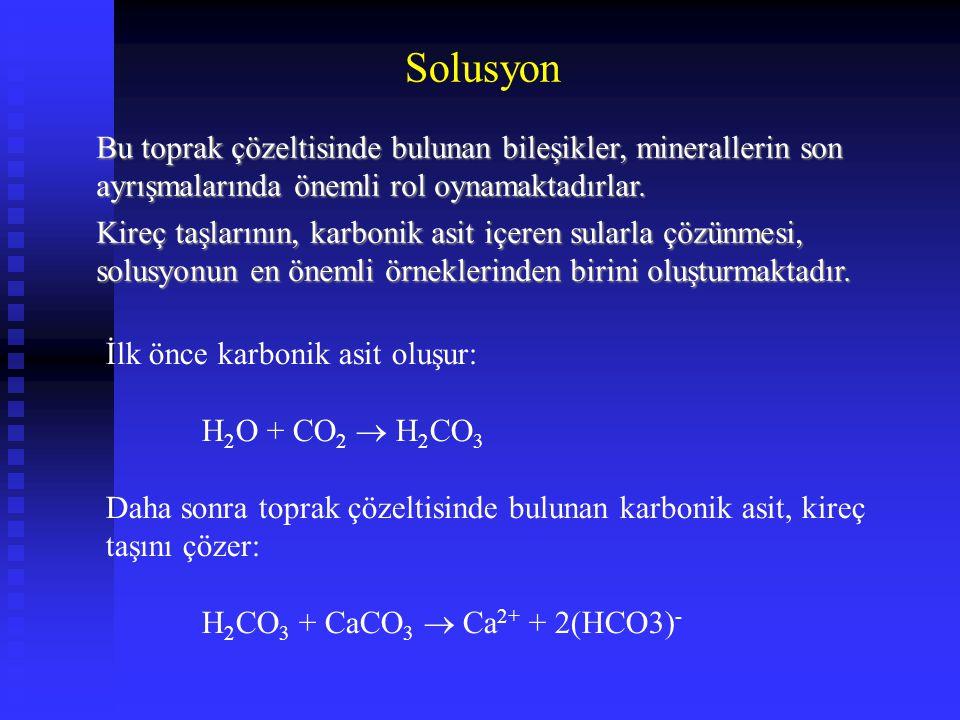 Bu toprak çözeltisinde bulunan bileşikler, minerallerin son ayrışmalarında önemli rol oynamaktadırlar. Kireç taşlarının, karbonik asit içeren sularla