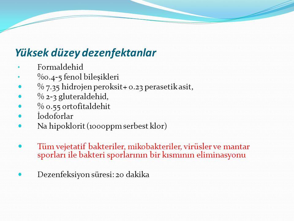Yüksek düzey dezenfektanlar Formaldehid %0.4-5 fenol bileşikleri % 7.35 hidrojen peroksit+ 0.23 perasetik asit, % 2-3 gluteraldehid, % 0.55 ortofitald