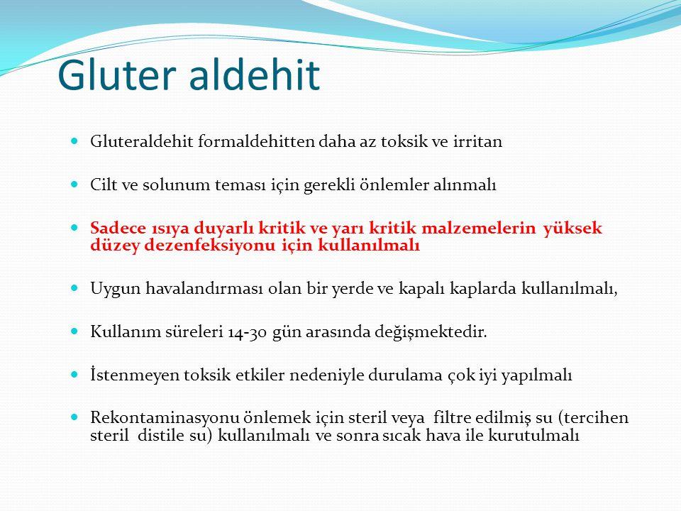 Gluter aldehit Gluteraldehit formaldehitten daha az toksik ve irritan Cilt ve solunum teması için gerekli önlemler alınmalı Sadece ısıya duyarlı kriti