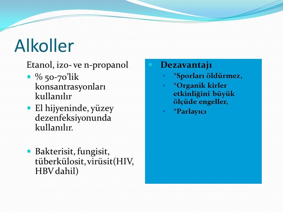 Alkoller Etanol, izo- ve n-propanol % 50-70'lik konsantrasyonları kullanılır El hijyeninde, yüzey dezenfeksiyonunda kullanılır. Bakterisit, fungisit,