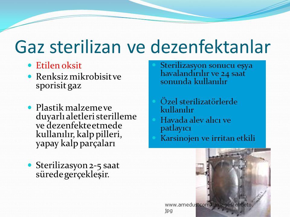 Gaz sterilizan ve dezenfektanlar Etilen oksit Renksiz mikrobisit ve sporisit gaz Plastik malzeme ve duyarlı aletleri sterilleme ve dezenfekte etmede k