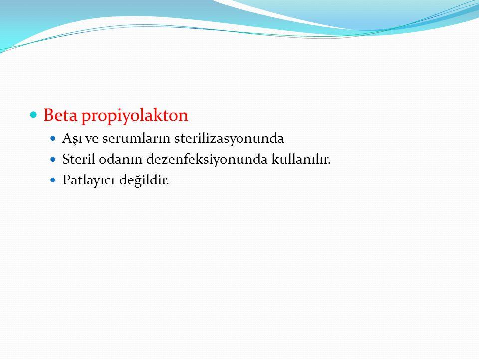 Beta propiyolakton Aşı ve serumların sterilizasyonunda Steril odanın dezenfeksiyonunda kullanılır. Patlayıcı değildir.