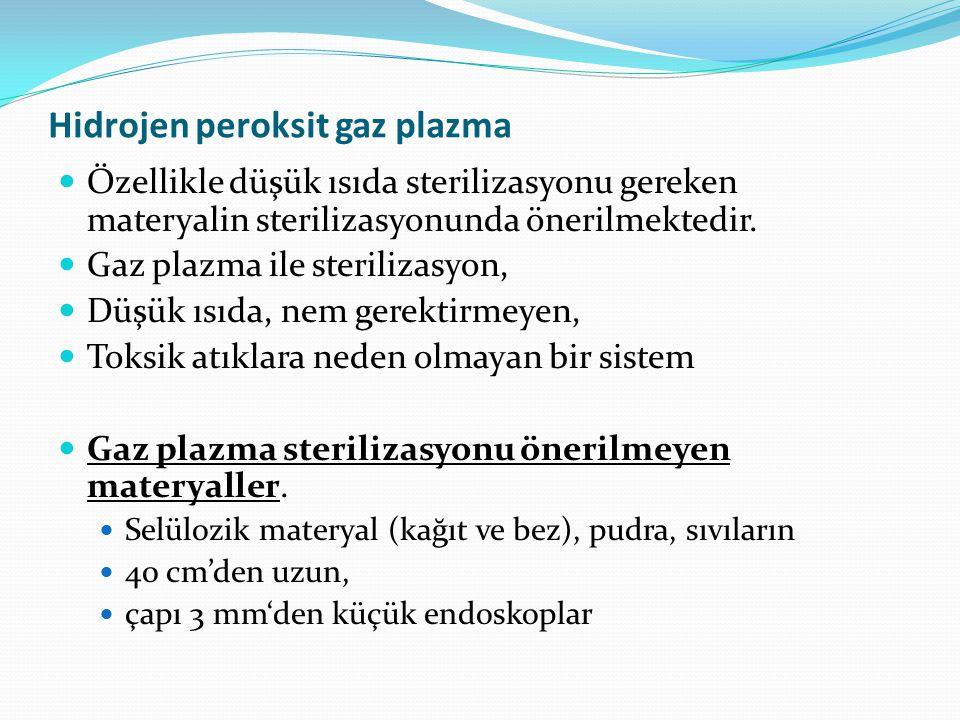 Hidrojen peroksit gaz plazma Özellikle düşük ısıda sterilizasyonu gereken materyalin sterilizasyonunda önerilmektedir. Gaz plazma ile sterilizasyon, D