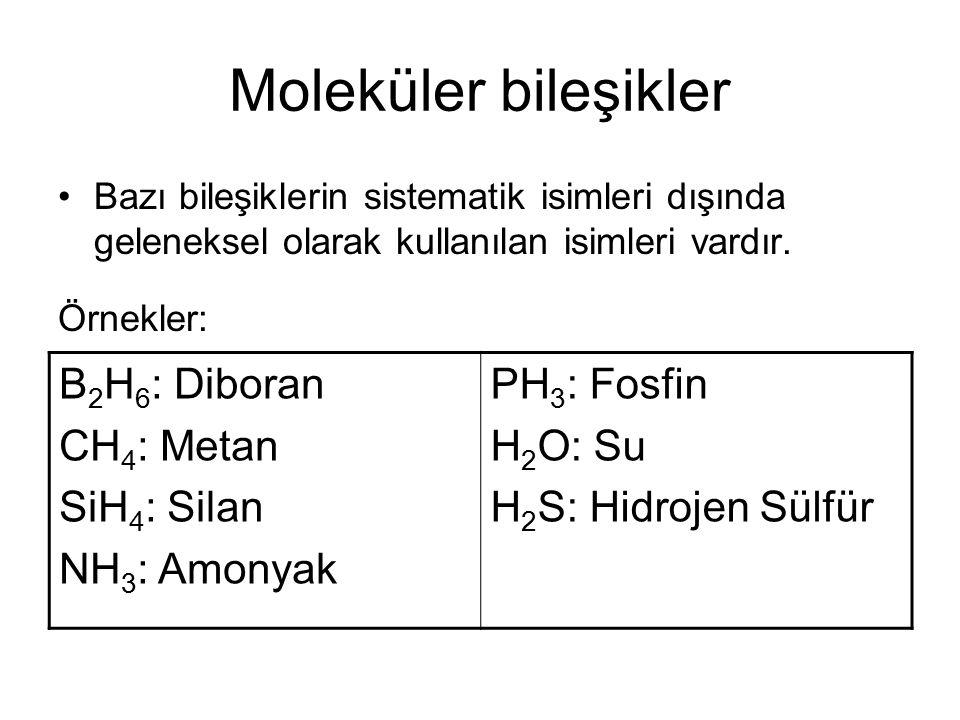 Moleküler bileşikler Bazı bileşiklerin sistematik isimleri dışında geleneksel olarak kullanılan isimleri vardır.