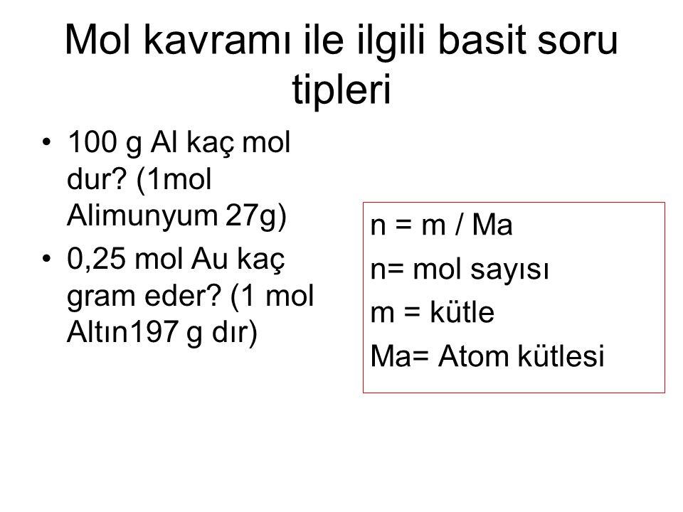 Mol kavramı ile ilgili basit soru tipleri 100 g Al kaç mol dur.