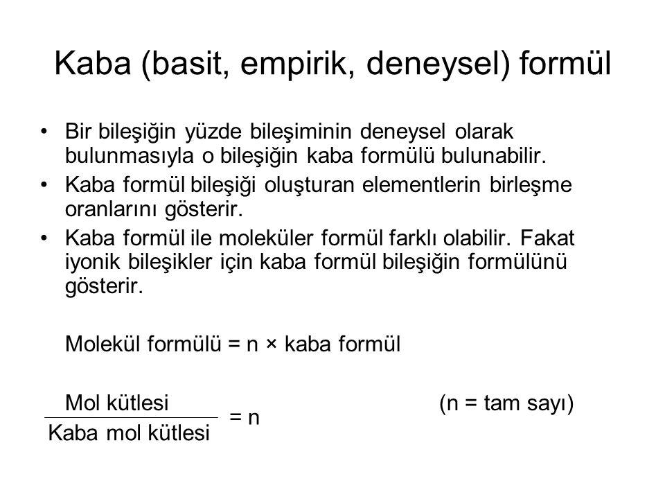 Kaba mol kütlesi Kaba (basit, empirik, deneysel) formül Bir bileşiğin yüzde bileşiminin deneysel olarak bulunmasıyla o bileşiğin kaba formülü bulunabilir.