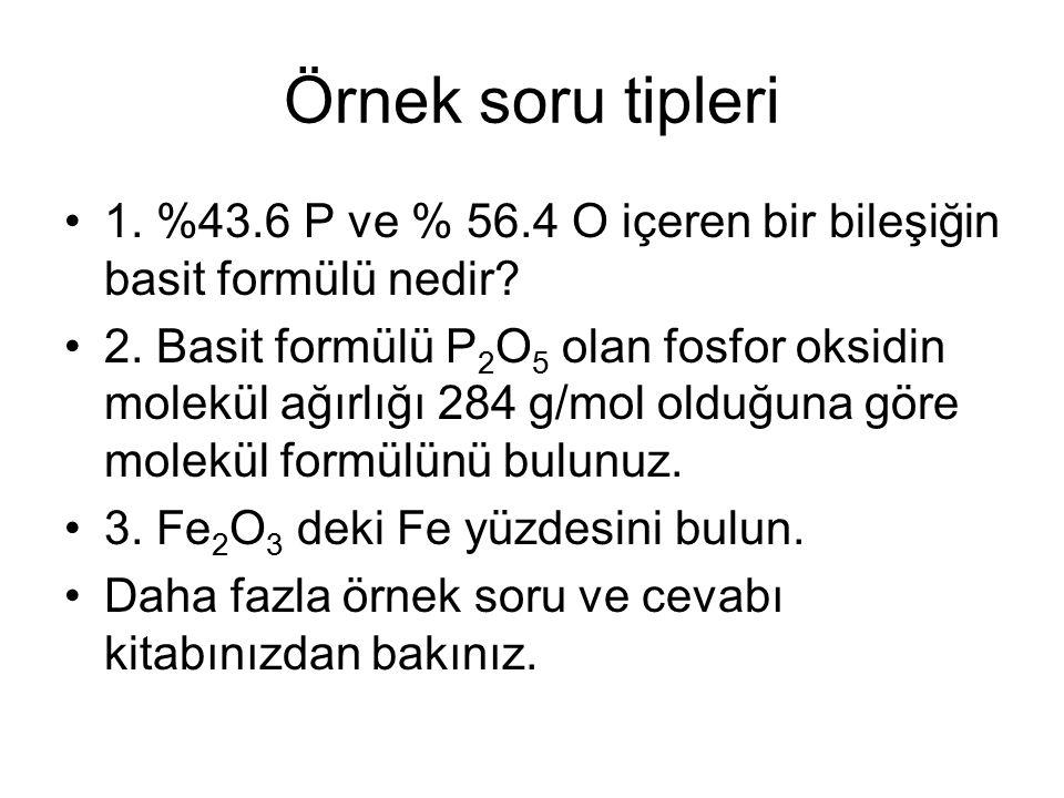 Örnek soru tipleri 1.%43.6 P ve % 56.4 O içeren bir bileşiğin basit formülü nedir.