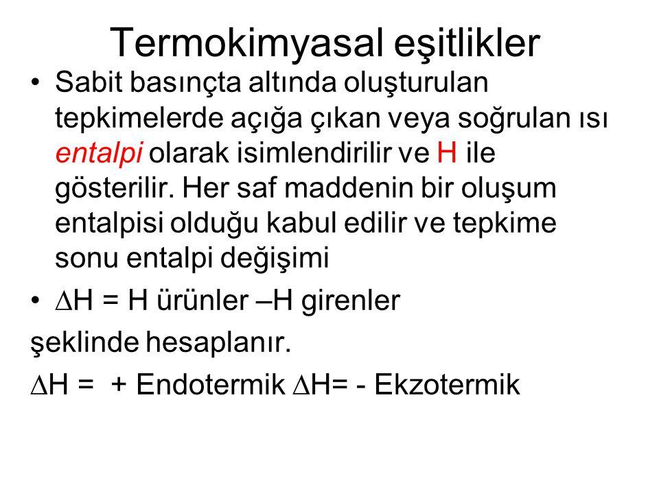 Termokimyasal eşitlikler Sabit basınçta altında oluşturulan tepkimelerde açığa çıkan veya soğrulan ısı entalpi olarak isimlendirilir ve H ile gösterilir.