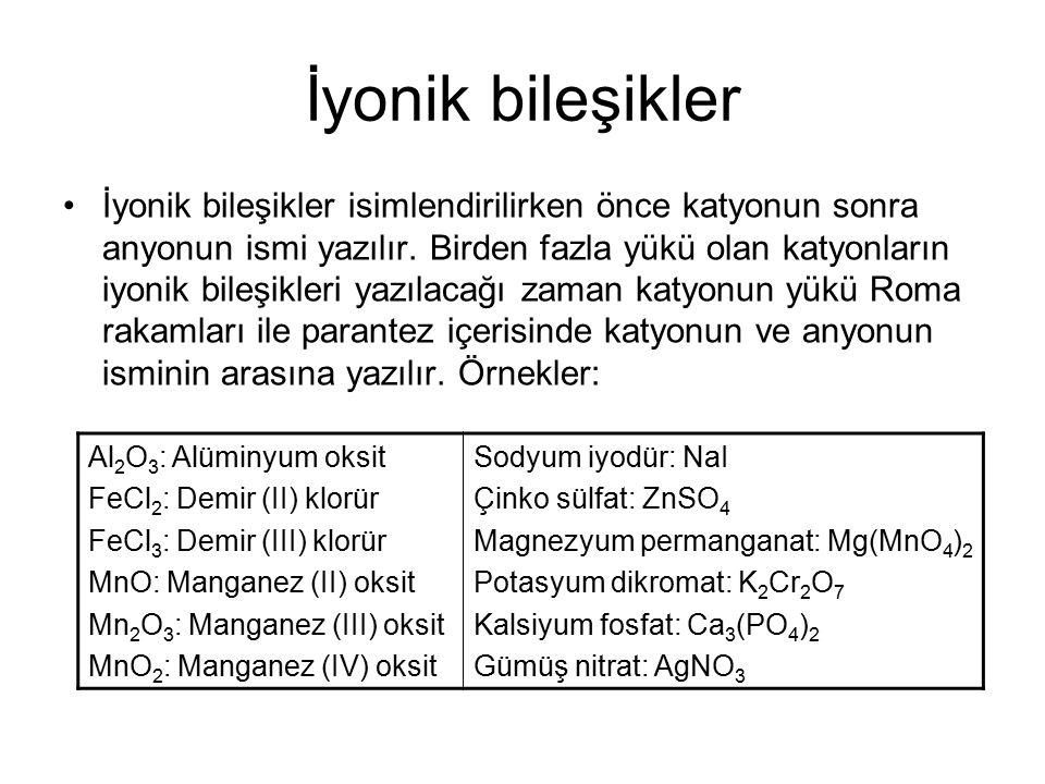İyonik bileşikler İyonik bileşikler isimlendirilirken önce katyonun sonra anyonun ismi yazılır.
