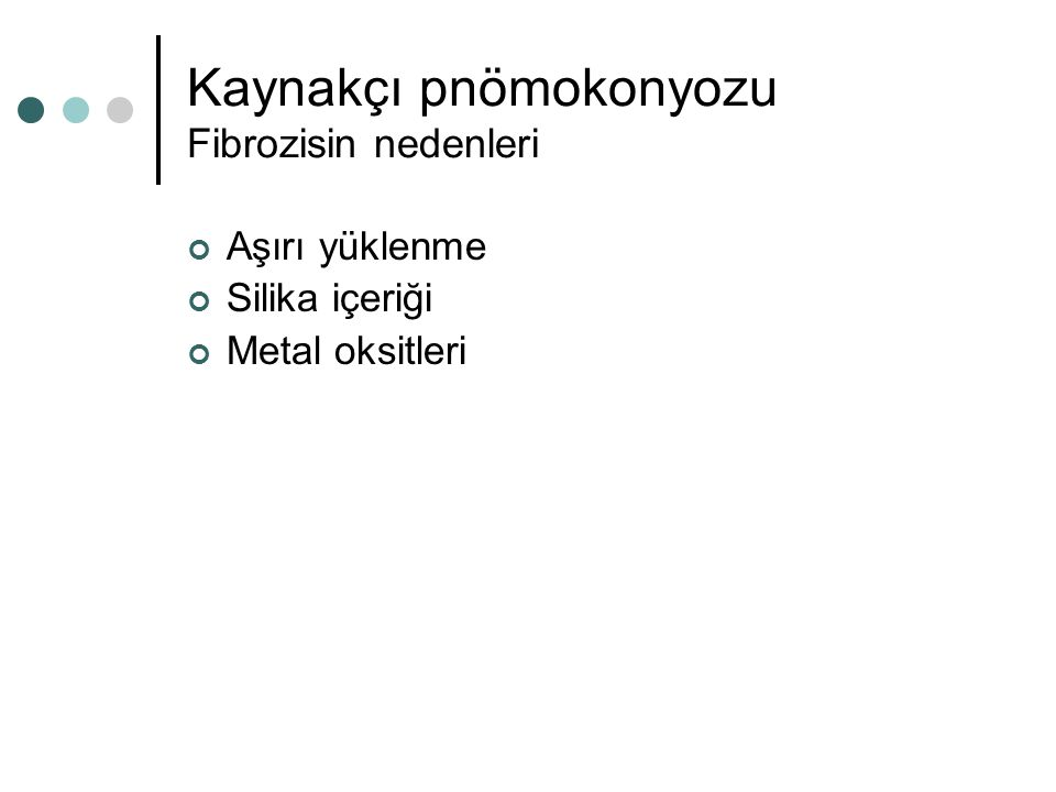 Kaynakçı pnömokonyozu Fibrozisin nedenleri Aşırı yüklenme Silika içeriği Metal oksitleri