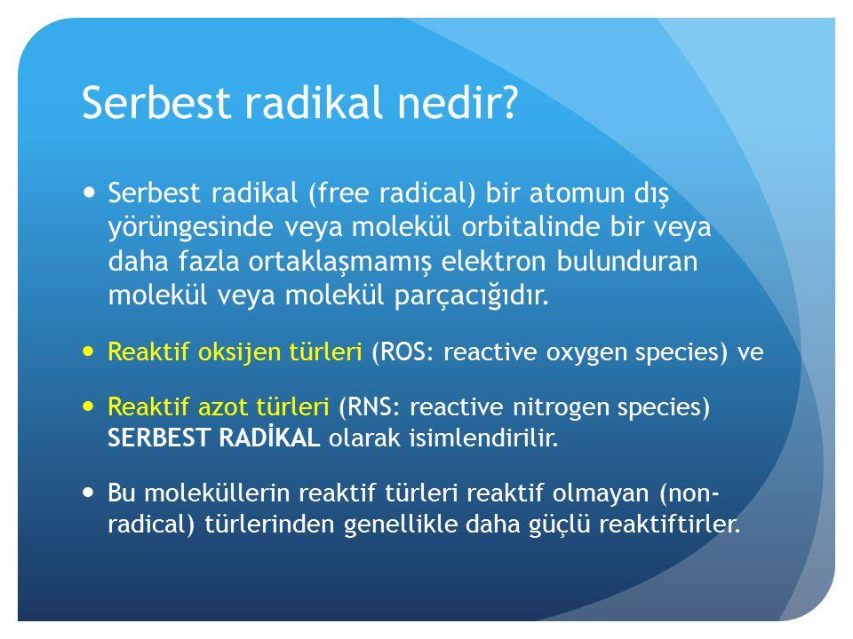 Serbest radikal nedir? Serbest radikal (free radical) bir atomun dış yörüngesinde veya molekül orbitalinde bir veya daha fazla ortaklaşmamış elektron