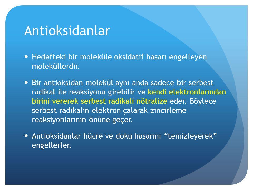 Antioksidanlar Hedefteki bir moleküle oksidatif hasarı engelleyen moleküllerdir.
