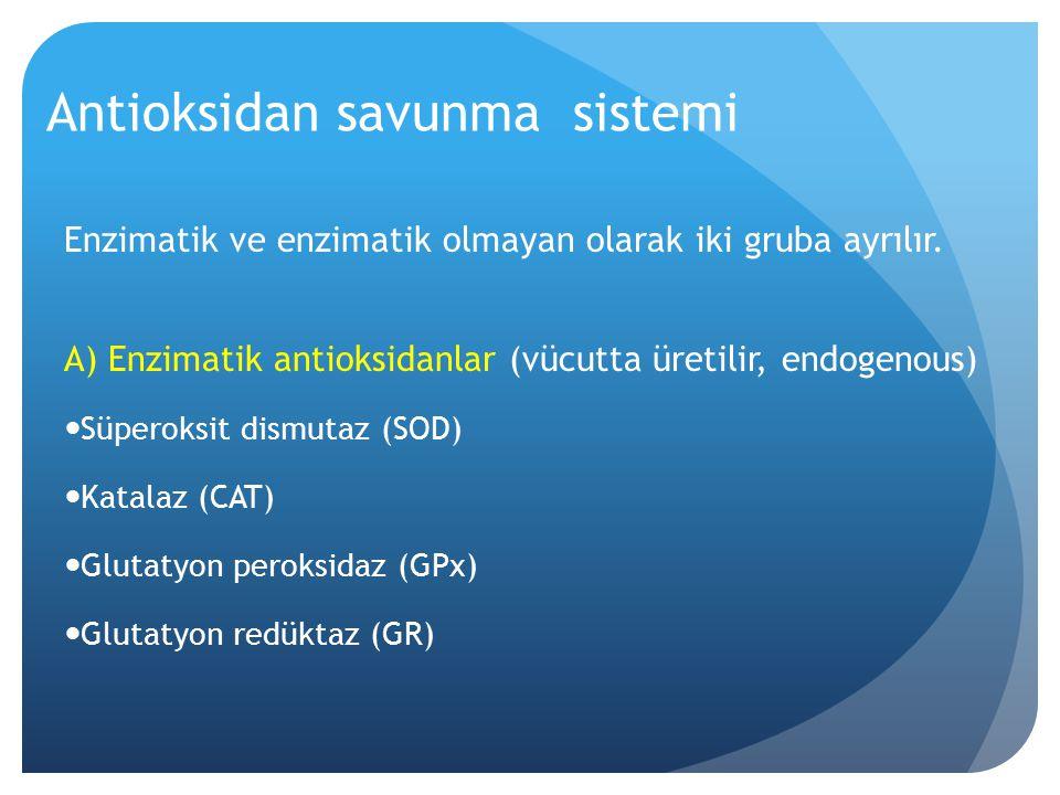 Antioksidan savunma sistemi Enzimatik ve enzimatik olmayan olarak iki gruba ayrılır. A) Enzimatik antioksidanlar (vücutta üretilir, endogenous) Süpero