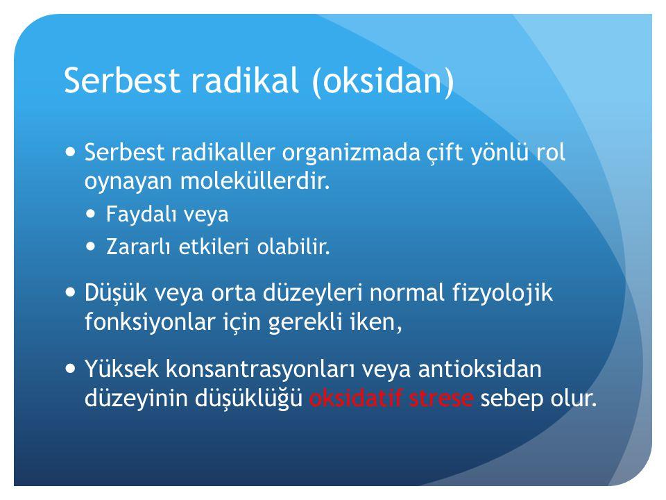 Serbest radikal (oksidan) Serbest radikaller organizmada çift yönlü rol oynayan moleküllerdir. Faydalı veya Zararlı etkileri olabilir. Düşük veya orta